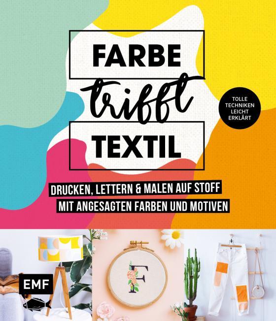 Cover-Bild Farbe trifft Textil – Drucken, lettern und malen auf Stoff mit angesagten Farben und Motiven
