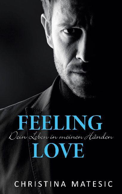 Cover-Bild Feeling Love - Dein Leben in meinen Händen