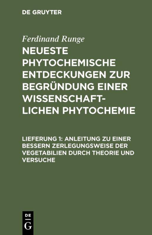 Cover-Bild Ferdinand Runge: Neueste phytochemische Entdeckungen zur Begründung... / Anleitung zu einer bessern Zerlegungsweise der Vegetabilien durch Theorie und Versuche