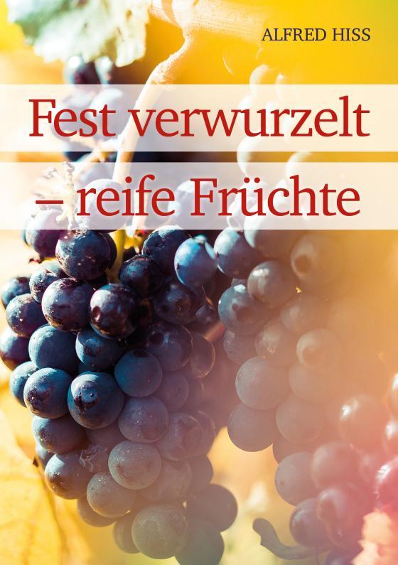 Cover-Bild Fest verwurzelt – reife Früchte