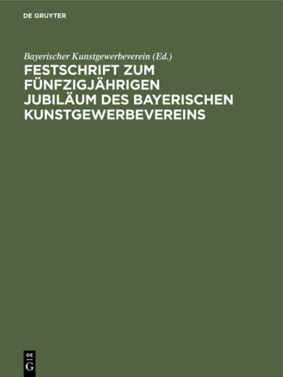 Cover-Bild Festschrift zum fünfzigjährigen Jubiläum des Bayerischen Kunstgewerbevereins