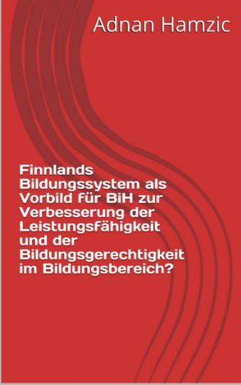 Cover-Bild Finnlands Bildungssystem als Vorbild für BiH zur Verbesserung der Leistungsfähigkeit und der Bildungsgerechtigkeit im Bildungsbereich?