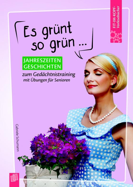 Cover-Bild Fit-im-Kopf-Vorlesebücher für Senioren: Es grünt so grün … - Jahreszeitengeschichten zum Gedächtnistraining mit Übungen