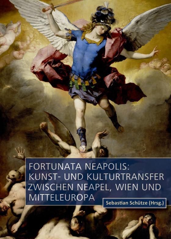 Cover-Bild Fortunata Neapolis: Kunst- und Kulturtransfer zwischen Neapel, Wien und Mitteleuropa