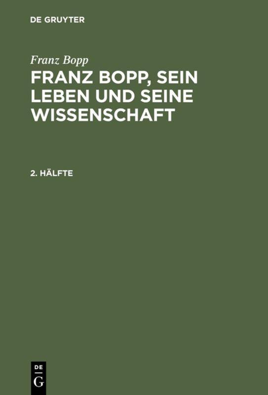 Cover-Bild Franz Bopp: Franz Bopp, sein Leben und seine Wissenschaft / Franz Bopp: Franz Bopp, sein Leben und seine Wissenschaft. 2. Hälfte