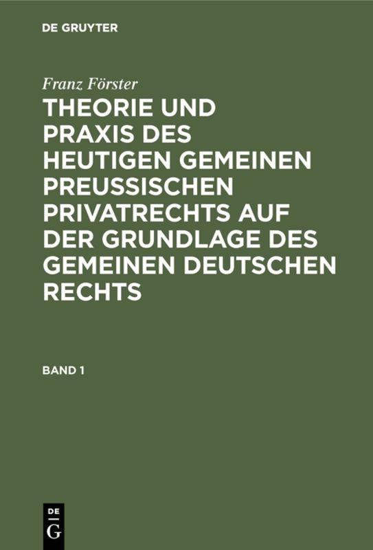 Cover-Bild Franz Förster: Theorie und Praxis des heutigen gemeinen preußischen... / Franz Förster: Theorie und Praxis des heutigen gemeinen preußischen.... Band 1