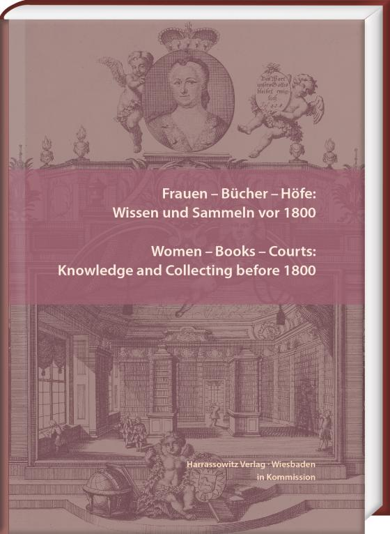 Cover-Bild Frauen – Bücher – Höfe: Wissen und Sammeln vor 1800. Women – Books – Courts: Knowledge and Collecting before 1800