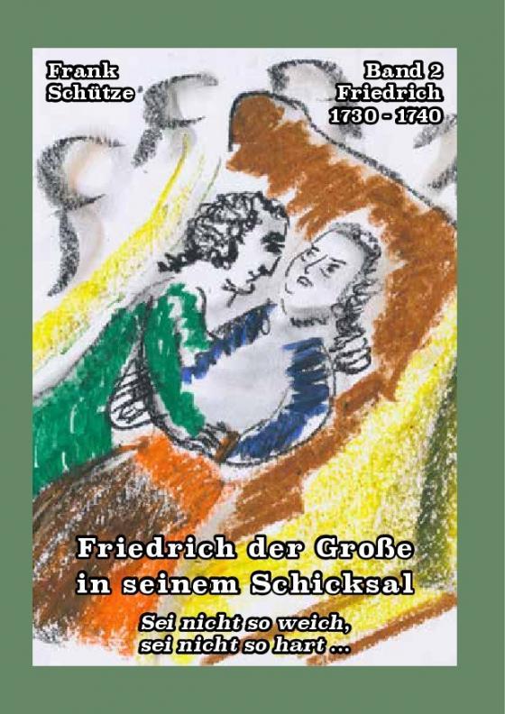 Cover-Bild Friedrich, 1730 bis 1740; Band 2 von: Friedrich der Große in seinem Schicksal