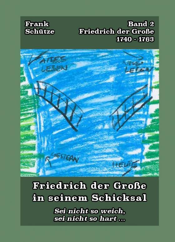 Cover-Bild Friedrich der Große, 1740 bis 1763; Band 3 von: Friedrich der Große in seinem Schicksal