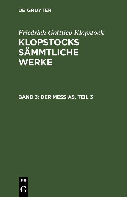 Cover-Bild Friedrich Gottlieb Klopstock: Klopstocks sämmtliche Werke / Der Messias, Teil 3