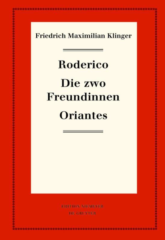 Cover-Bild Friedrich Maximilian Klinger: Historisch-kritische Gesamtausgabe / Roderico. Die zwo Freundinnen. Oriantes