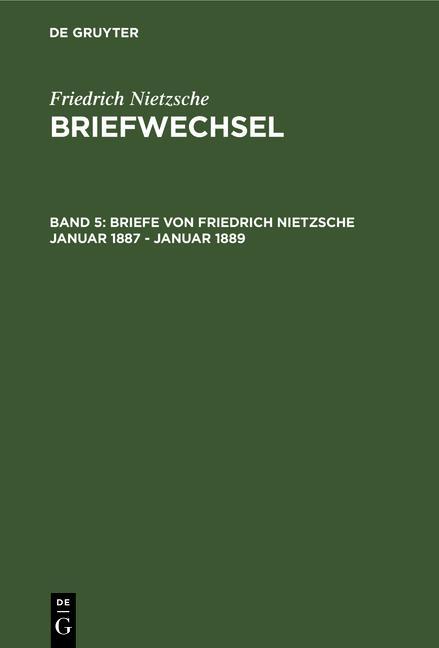 Cover-Bild Friedrich Nietzsche: Briefwechsel. Abteilung 3 / Briefe von Friedrich Nietzsche Januar 1887 - Januar 1889