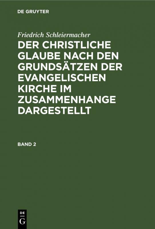 Cover-Bild Friedrich Schleiermacher: Der christliche Glaube nach den Grundsätzen... / Friedrich Schleiermacher: Der christliche Glaube nach den Grundsätzen.... Band 2