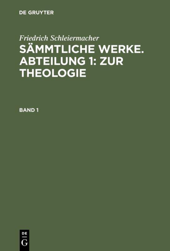 Cover-Bild Friedrich Schleiermacher: Sämmtliche Werke. Abteilung 1: Zur Theologie / Friedrich Schleiermacher: Sämmtliche Werke. Abteilung 1: Zur Theologie. Band 1
