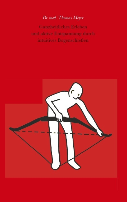 Cover-Bild Ganzheitliches Erleben und aktive Entspannung durch intuitives Bogenschießen
