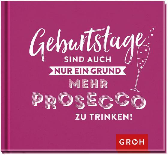 Cover-Bild Geburtstage sind auch nur ein Grund, mehr Prosecco zu trinken