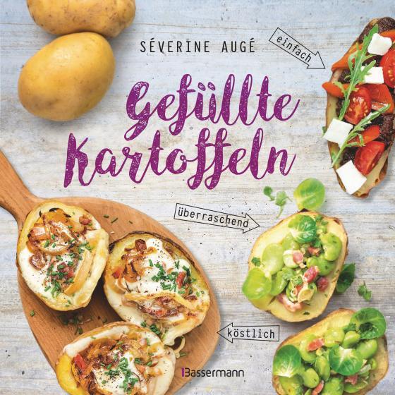 Cover-Bild Gefüllte Kartoffeln - neue Lieblingsgerichte: einfach, überraschend, köstlich. Pimp your potato - so wird die Sättigungsbeilage zum Hauptgericht