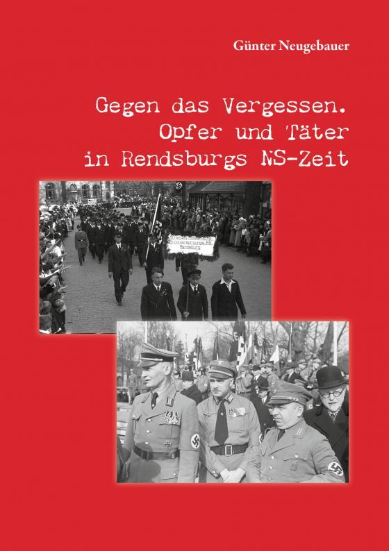 Cover-Bild Gegen das Vergessen. Opfer und Täter in Rendsburgs NS-Zeit