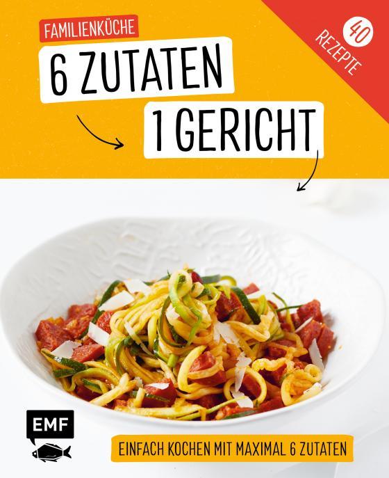 Cover-Bild Genial einfach! 6 Zutaten - 1 Gericht: Familienküche