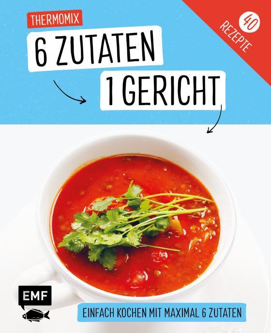Cover-Bild Genial einfach! 6 Zutaten - 1 Gericht: Thermomix
