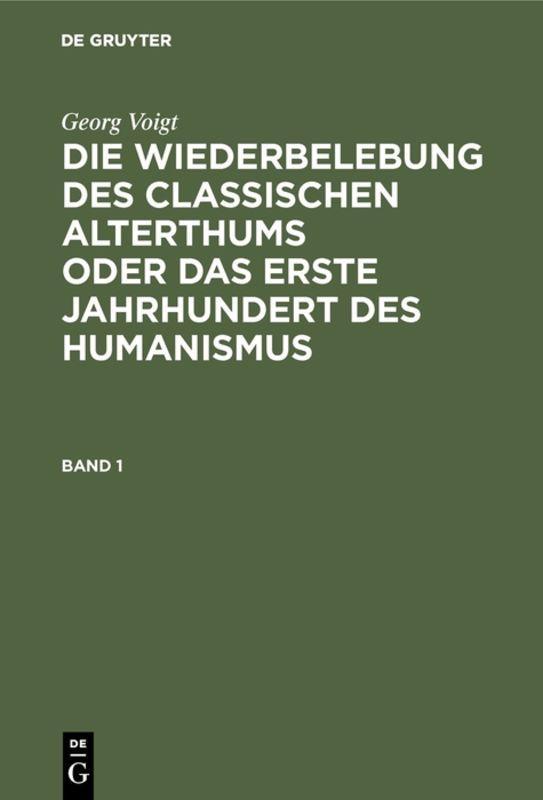 Cover-Bild Georg Voigt: Die Wiederbelebung des classischen Alterthums oder das... / Georg Voigt: Die Wiederbelebung des classischen Alterthums oder das.... Band 1