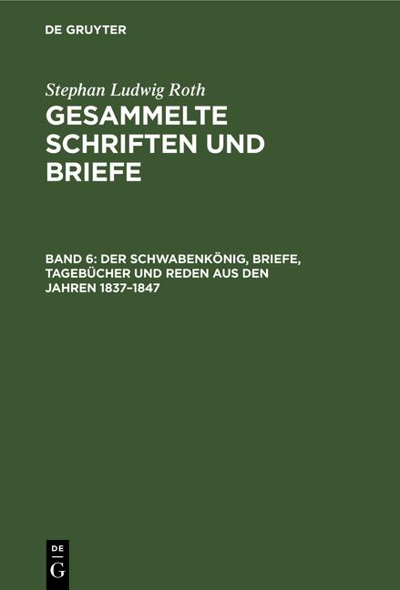 Cover-Bild Gesammelte Schriften und Briefe / Der Schwabenkönig, Briefe, Tagebücher und Reden aus den Jahren 1837–1847
