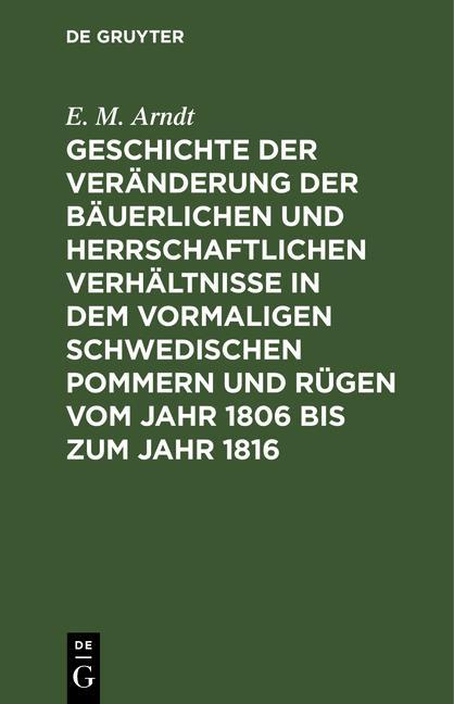 Cover-Bild Geschichte der Veränderung der bäuerlichen und herrschaftlichen Verhältnisse in dem vormaligen Schwedischen Pommern und Rügen vom Jahr 1806 bis zum Jahr 1816