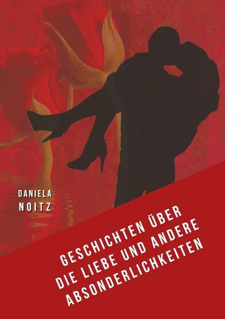 Cover-Bild Geschichten über die Liebe und andere Absonderlichkeiten