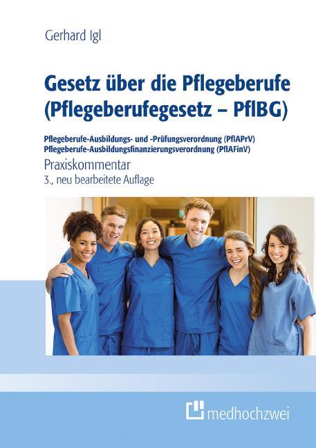 Cover-Bild Gesetz über die Pflegeberufe (Pflegeberufegesetz – PflBG) Pflegeberufe-Ausbildungs- und -Prüfungsverordnung (PflAPrV) Pflegeberufe-Ausbildungsfinanzierungsverordnung (PflAFinV)