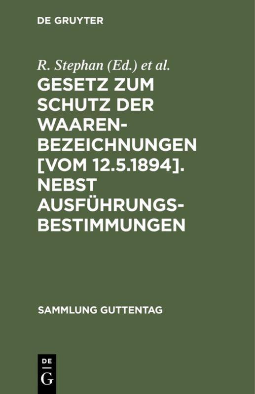 Cover-Bild Gesetz zum Schutz der Waarenbezeichnungen [Vom 12.5.1894]. Nebst Ausführungsbestimmungen