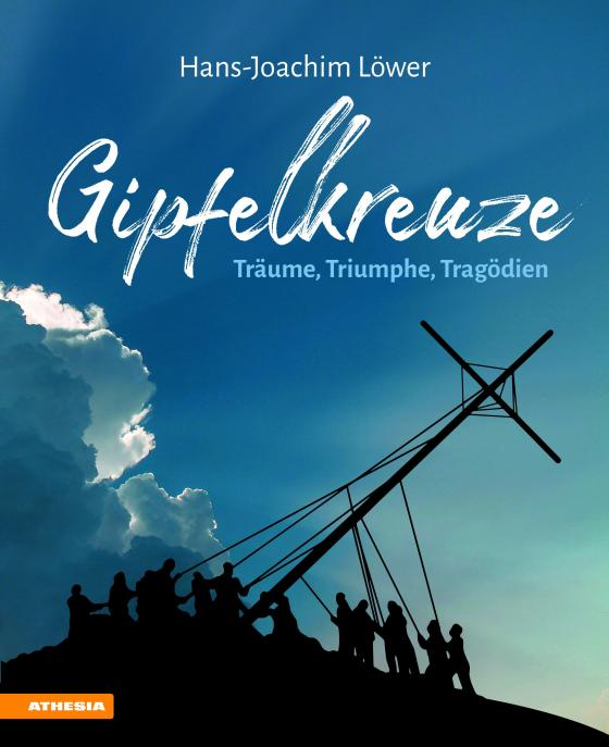 Cover-Bild Gipfelkreuze – Träume, Triumphe, Tragödien