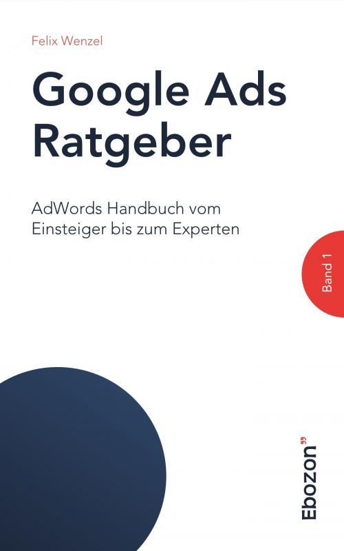 Cover-Bild Google Ads Ratgeber / Google Ads Ratgeber (Band 1)