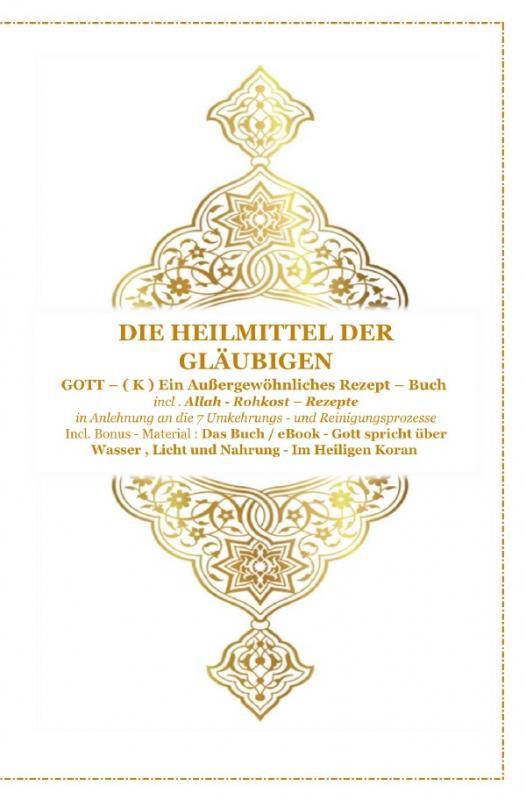 Cover-Bild Gott - Unser Allah Allheilmittel / Die Heilmittel der Gläubigen ! Gott ( K ) ein Außergewöhnliches Rezeptbuch !