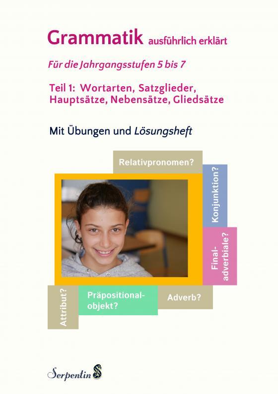 Cover-Bild Grammatik ausführlich erklärt. Für die Jahrgangsstufen 5 bis 7. Teil 1: Wortarten, Satzglieder, Hauptsätze, Nebensätze, Gliedsätze. Mit Übungen und Lösungsheft.