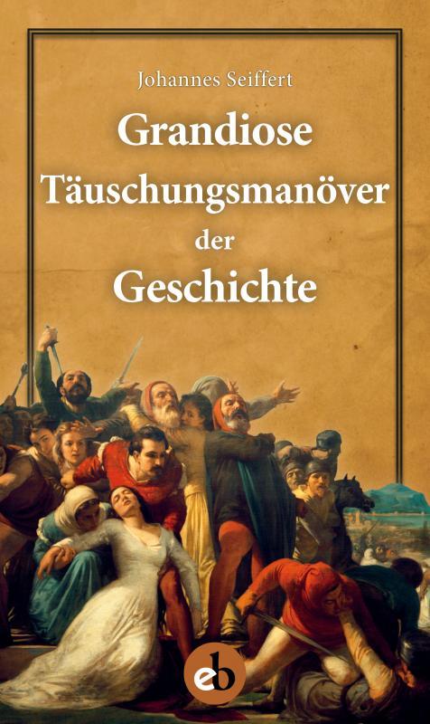 Cover-Bild Grandiose Täuschungsmanöver der Geschichte