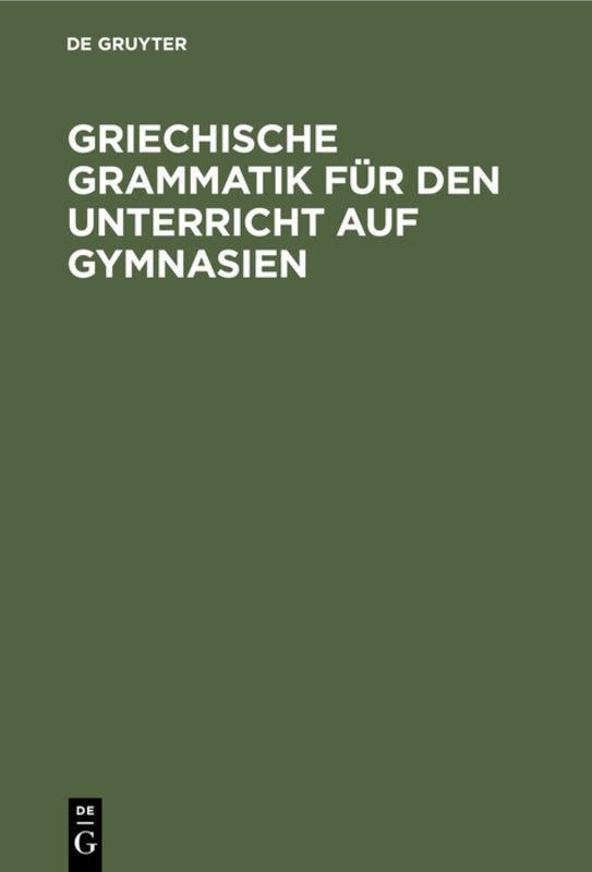 Cover-Bild Griechische Grammatik für den Unterricht auf Gymnasien