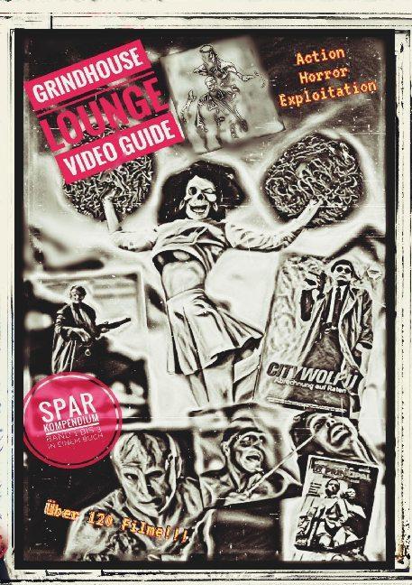Cover-Bild Grindhouse Lounge: Video Guide - Kompendium - Band 1 bis 3 - Euer Filmführer durch den Videowahnsinn / Mit den Reviews zu über 120 Filmen