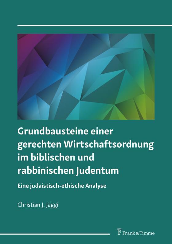 Cover-Bild Grundbausteine einer gerechten Wirtschaftsordnung im biblischen und rabbinischen Judentum