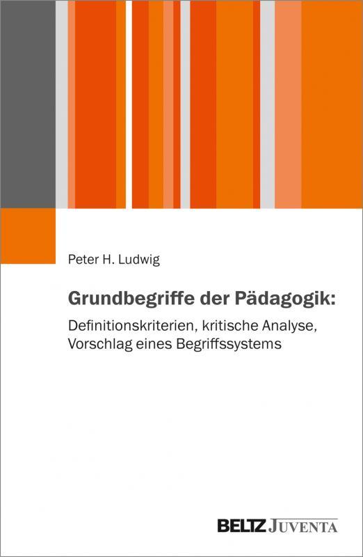 Cover-Bild Grundbegriffe der Pädagogik: Definitionskriterien, kritische Analyse, Vorschlag eines Begriffssystems