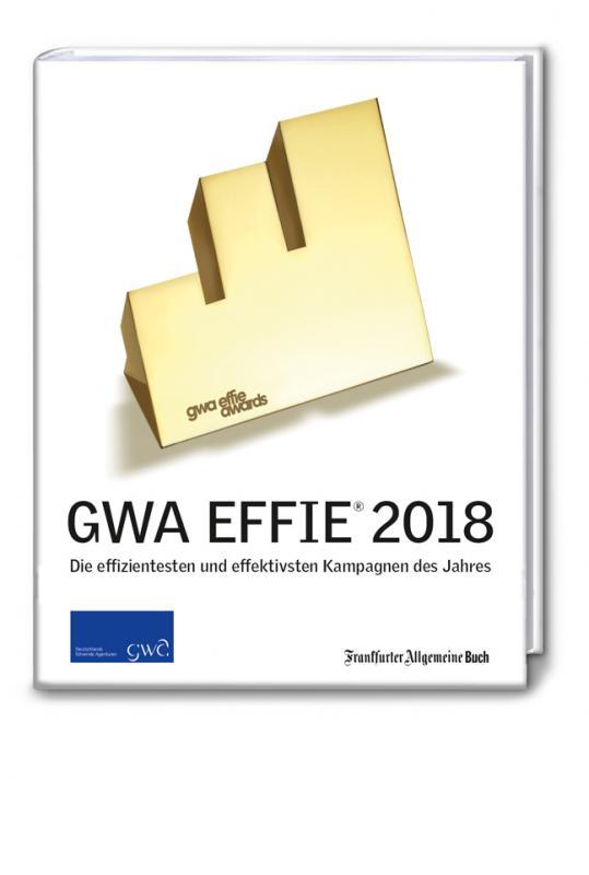 Cover-Bild GWA Effie® Award 2018: Die effizientesten und effektivsten Kampagnen des Jahres