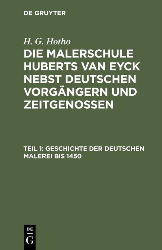 Cover-Bild H. G. Hotho: Die Malerschule Huberts van Eyck nebst deutschen Vorgängern und Zeitgenossen / Geschichte der deutschen Malerei bis 1450
