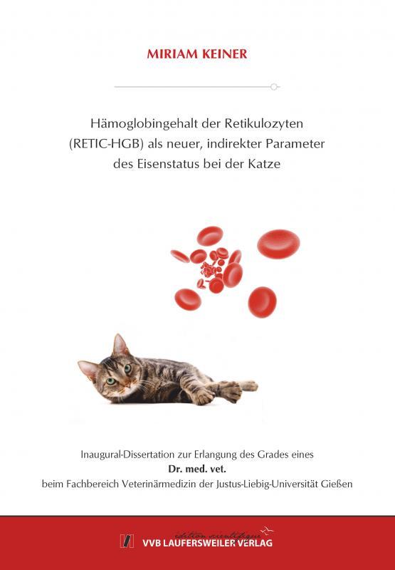 Cover-Bild Hämoglobingehalt der Retikulozyten (RETIC-HGB) als neuer, indirekter Parameter des Eisenstatus bei der Katze