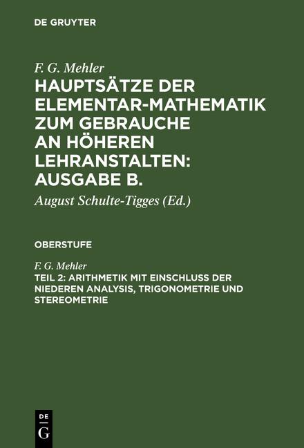 Cover-Bild Hauptsätze der Elementar-Mathematik zum Gebrauche an höheren Lehranstalten:... / Arithmetik mit Einschluß der niederen Analysis, Trigonometrie und Stereometrie