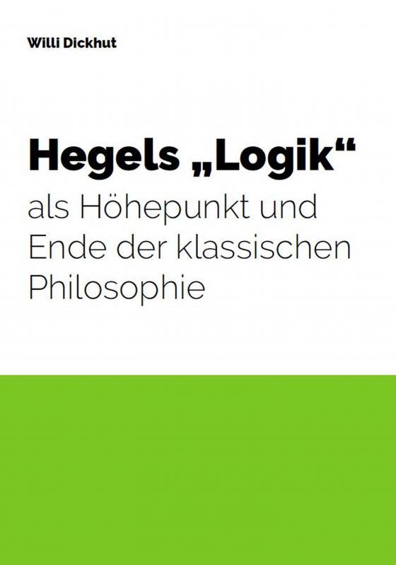 """Cover-Bild Hegels """"Logik"""" als Höhepunkt und Ende der klassischen Philosophie"""