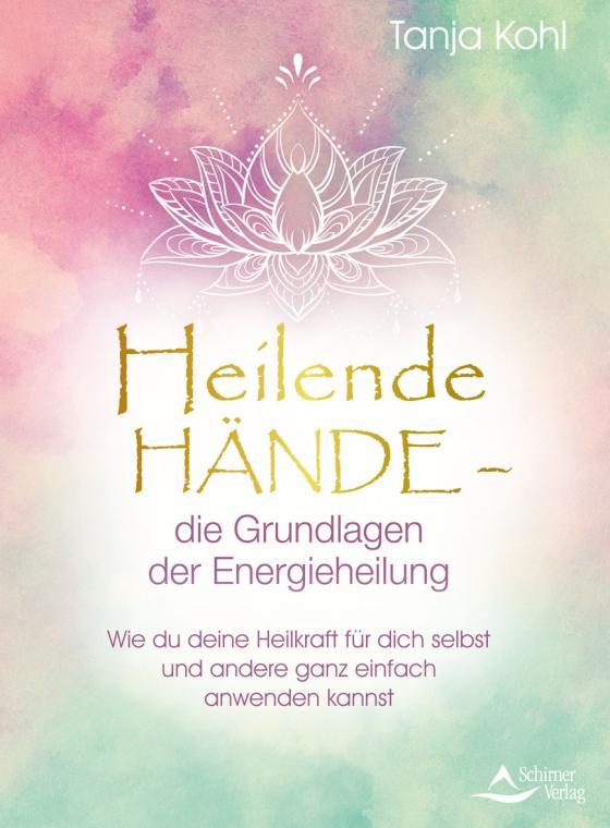 Cover-Bild Heilende Hände – die Grundlagen der Energieheilung