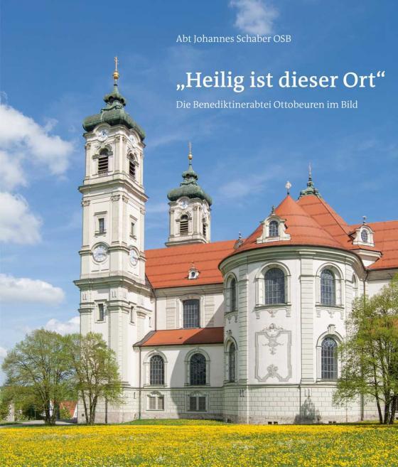 """Cover-Bild """"Heilig ist dieser Ort"""" – Die Benediktinerabtei Ottobeuren im Bild"""