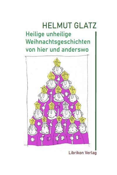 Cover-Bild Heilige unheilige Weihnachtsgeschichten von hier und anderswo