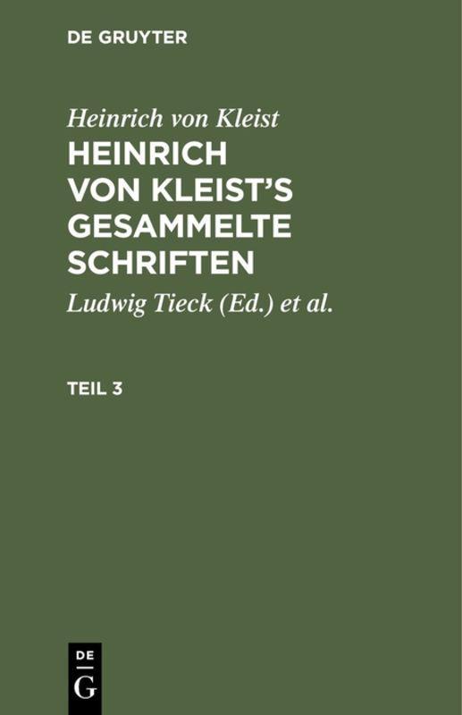 Cover-Bild Heinrich von Kleist: Heinrich von Kleist's gesammelte Schriften / Heinrich von Kleist: Heinrich von Kleist's gesammelte Schriften. Teil 3