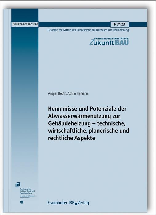 Cover-Bild Hemmnisse und Potenziale der Abwasserwärmenutzung zur Gebäudeheizung - technische, wirtschaftliche, planerische und rechtliche Aspekte.