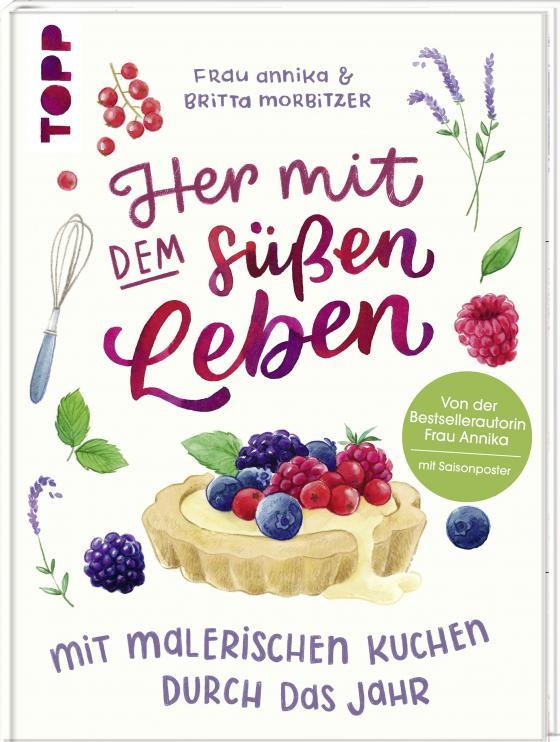 Cover-Bild Her mit dem süßen Leben. Mit malerischen Kuchen durch das Jahr